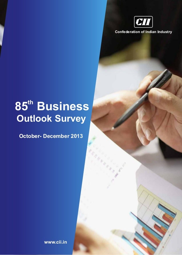 Confederation of Indian Industry  th  85 Business Outlook Survey October- December 2013  www.cii.in