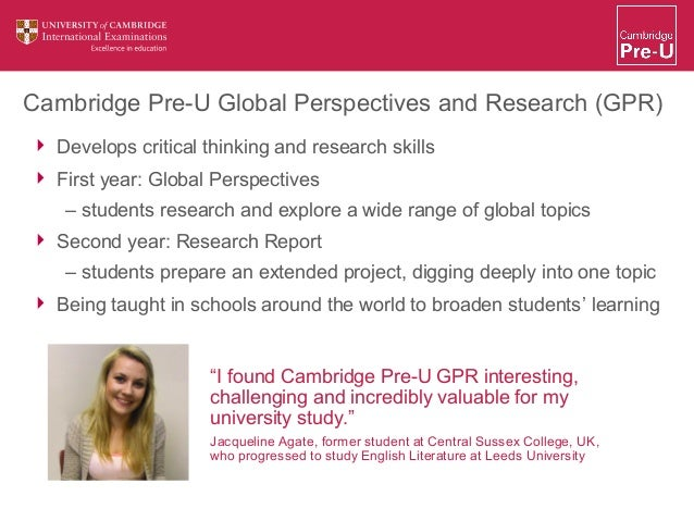 cambridge pre u global perspectives essay Cambridge pre-u global perspectives and research cambridge pre-u global perspectives and research (gpr) is a new post-16 qualification that is fully compatible with cambridge international as and a levels.