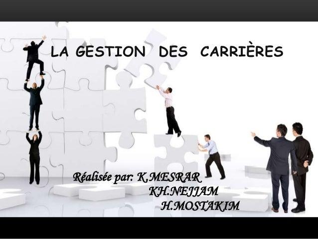 Réalisée par: K.MESRAR KH.NEJJAM H.MOSTAKIM LA GESTION DES CARRIÈRES