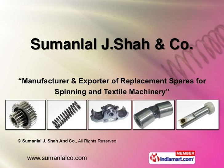 """Sumanlal J.Shah & Co.""""Manufacturer & Exporter of Replacement Spares for         Spinning and Textile Machinery"""""""
