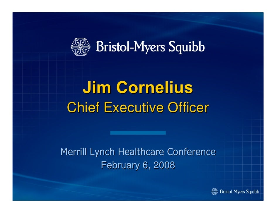 Jim Cornelius  Chief Executive Officer   Merrill Lynch Healthcare Conference           February 6, 2008