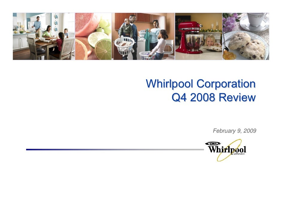 Whirlpool Corporation      Q4 2008 Review              February 9, 2009