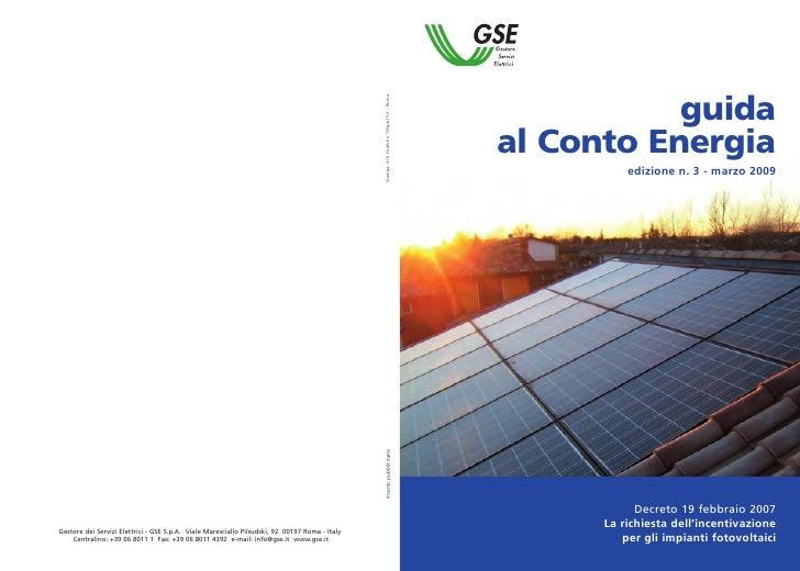 guida al Conto Energia           edizione n. 3 - marzo 2009                 Decreto 19 febbraio 2007       La richiesta de...