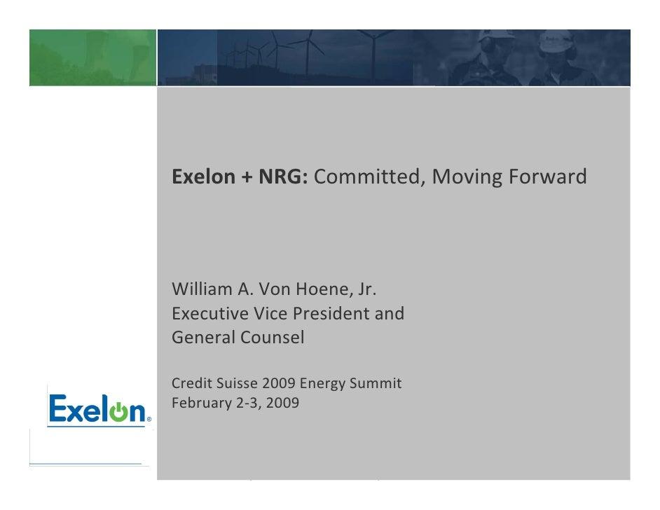 Exelon+NRG:Committed,MovingForward    WilliamA.VonHoene,Jr. ExecutiveVicePresidentand GeneralCounsel  Credit...