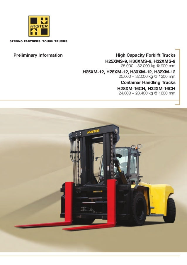 High Capacity Forklift Trucks H25XMS-9, H30XMS-9, H32XMS-9 25.000 – 32.000 kg @ 900 mm H25XM-12, H28XM-12, H30XM-12, H32XM...