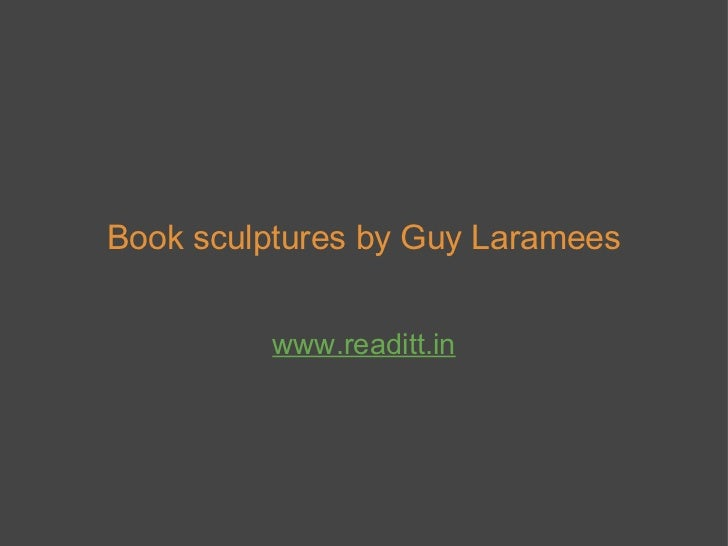 Book sculptures by Guy Laramees www.readitt.in