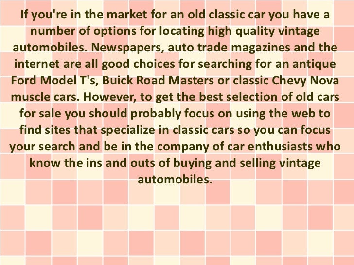 If youre in the market for an old classic car you have a     number of options for locating high quality vintage automobil...