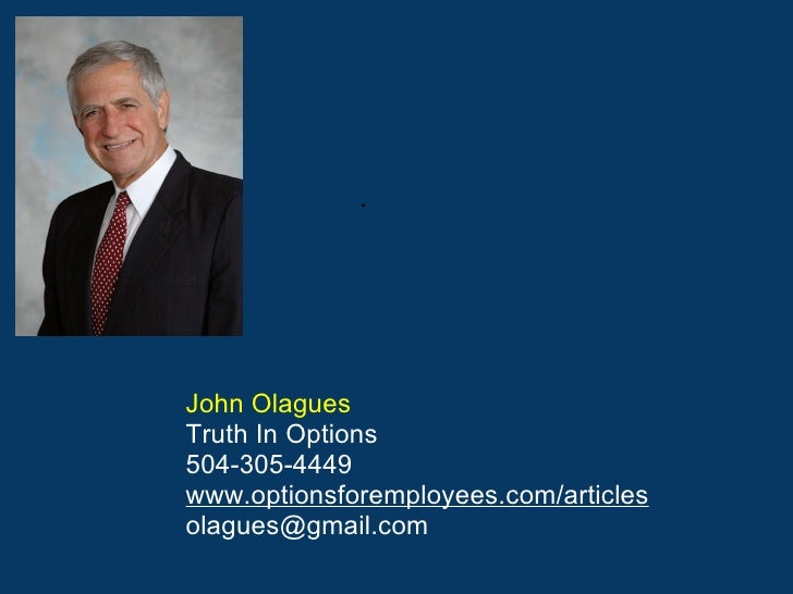 John Olagues Truth In Options 504-305-4449  www.optionsforemployees.com/articles    olagues@gmail.com                     ...