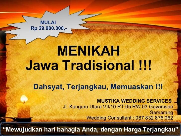 MENIKAH  Jawa Tradisional !!!  Dahsyat, Terjangkau, Memuaskan !!! MUSTIKA WEDDING SERVICES  Jl. Kanguru Utara VII/10 RT.05...