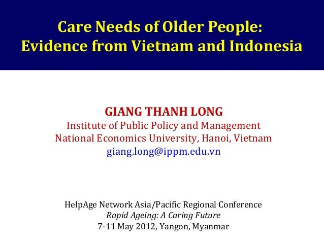 Care Needs of Older People: Evidence from Vietnam and Indonesia GIANG THANH LONG Institute of Public Policy and Management...