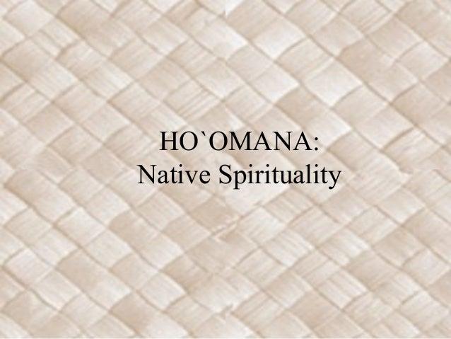 HO`OMANA: Native Spirituality