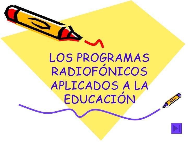 LOS PROGRAMAS RADIOFÓNICOS APLICADOS A LA EDUCACIÓN
