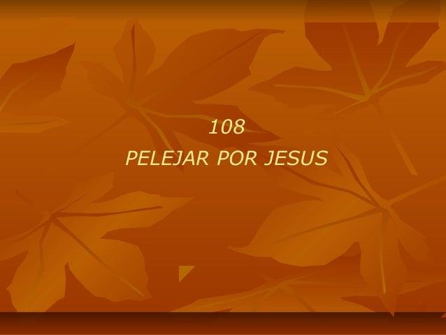 108 PELEJAR POR JESUS