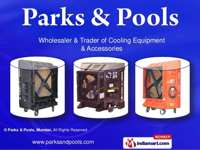 © Parks & Pools, Mumbai, All Rights Reserved www.parksandpools.com Wholesaler & Trader of Cooling Equipment & Accessories