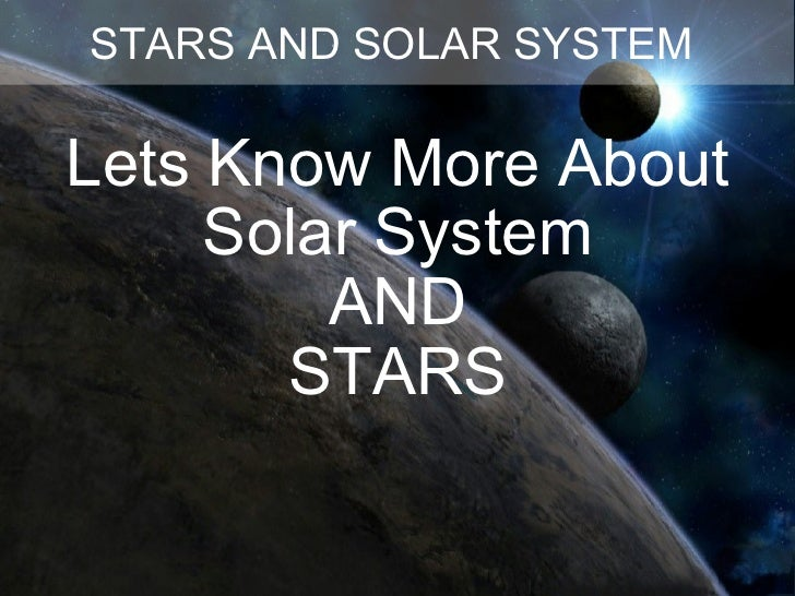 Lets Know More About Solar System AND STARS STARS AND SOLAR SYSTEM