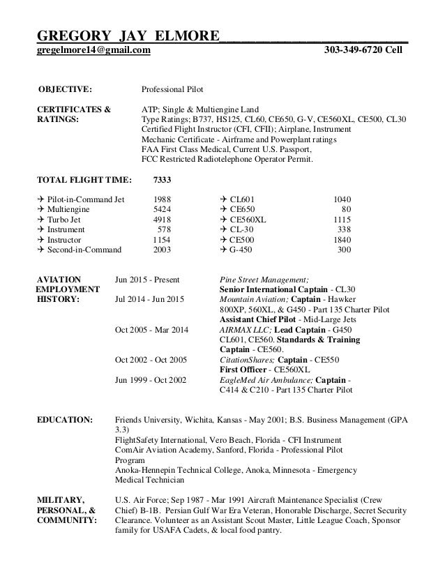 GREG ELMOREu0027S PROFESSIONAL PILOT RESUME. GREGORY JAY  ELMORE__________________________ Gregelmore14@gmail.com 303 349 6720 Cell  OBJECTIVE:  Airline Pilot Resume