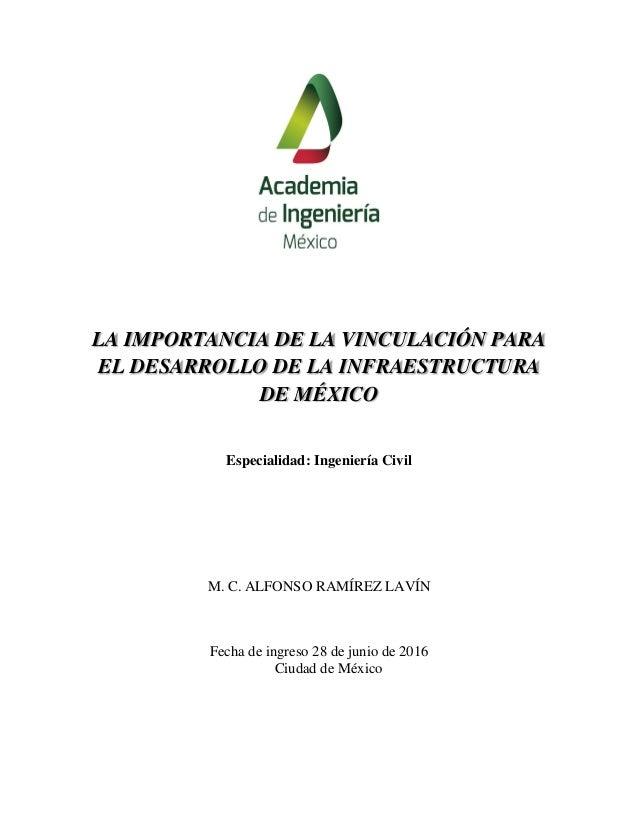 LA IMPORTANCIA DE LA VINCULACIÓN PARA EL DESARROLLO DE LA INFRAESTRUCTURA DE MÉXICO Especialidad: Ingeniería Civil M. C. A...
