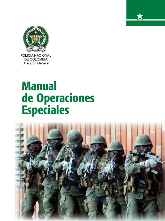 POLICÍA NACIONAL DE COLOMBIA Dirección General  Manual de Operaciones Especiales