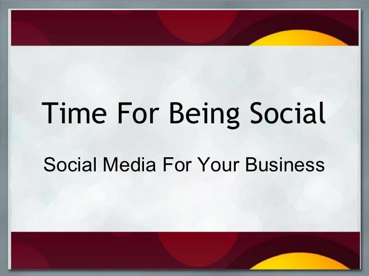 Time For Being Social Social Media For Your Business
