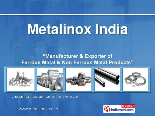 "Metalinox India ""Manufacturer & Exporter of Ferrous Metal & Non Ferrous Metal Products"""