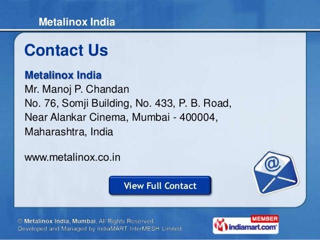 Metalinox India Contact Us Metalinox India Mr. Manoj P. Chandan No. 76, Somji Building, No. 433, P. B. Road, Near Alankar ...