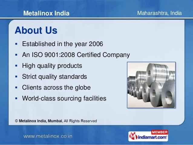 Maharashtra, IndiaMetalinox India About Us  Established in the year 2006  An ISO 9001:2008 Certified Company  High qual...