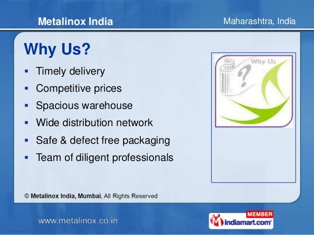 Maharashtra, IndiaMetalinox India Why Us?  Timely delivery  Competitive prices  Spacious warehouse  Wide distribution ...
