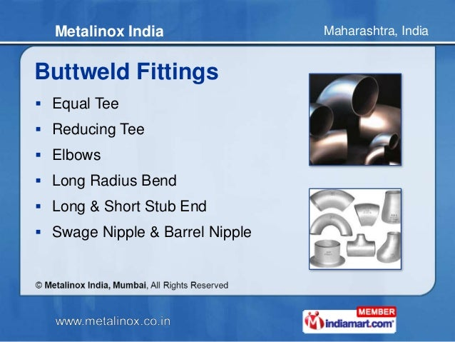 Maharashtra, IndiaMetalinox India Buttweld Fittings  Equal Tee  Reducing Tee  Elbows  Long Radius Bend  Long & Short ...