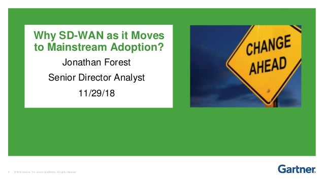 0 © 2016 Gartner, Inc. and/or its affiliates. All rights reserved. Why SD-WAN as it Moves to Mainstream Adoption? Jonathan...