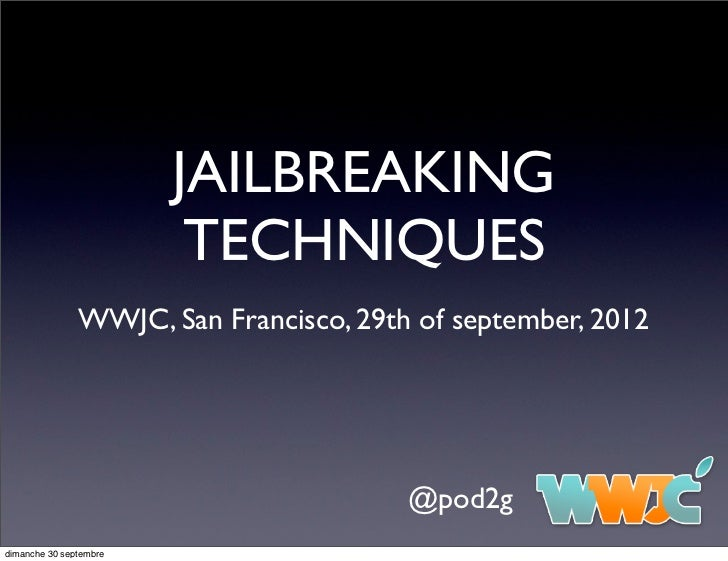 JAILBREAKING                         TECHNIQUES               WWJC, San Francisco, 29th of september, 2012                ...