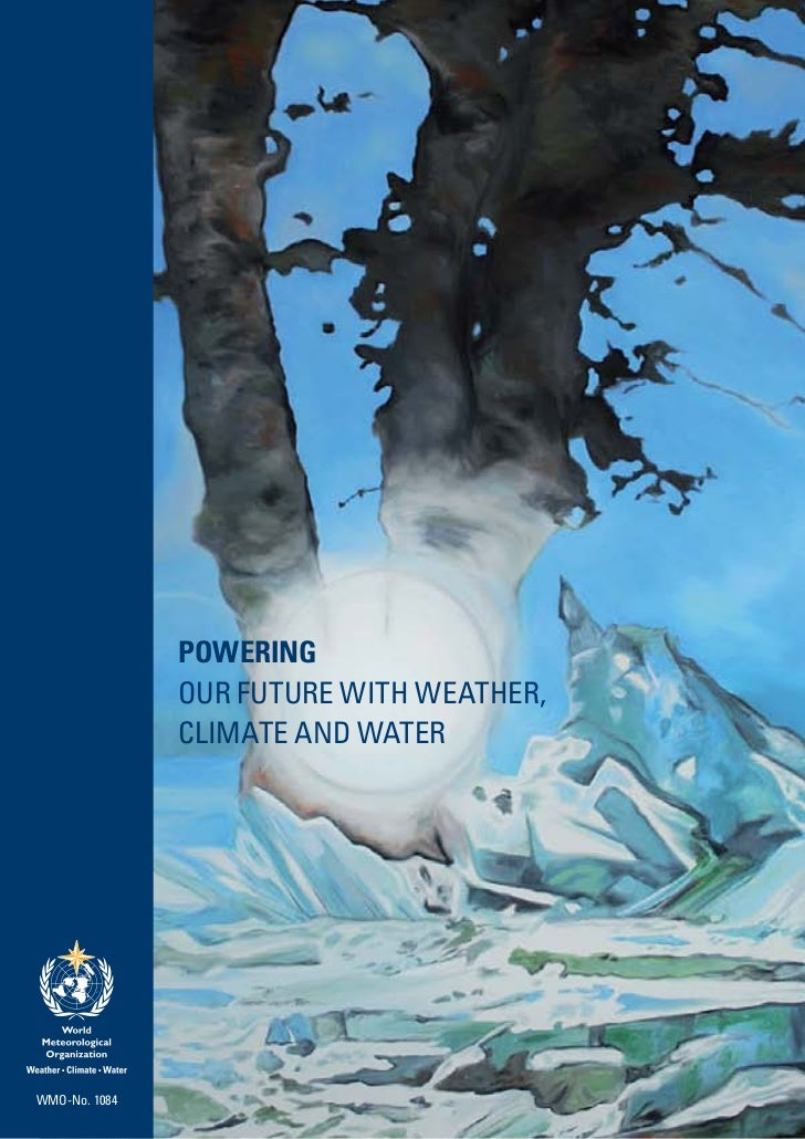 POWERING               OUR FUTURE WITH WEATHER,               CLIMATE AND WATERWMO-No. 1084