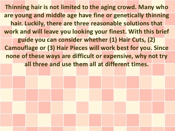 Thinning hair is not limited to the aging crowd. Many whoare young and middle age have fine or genetically thinning  hair....