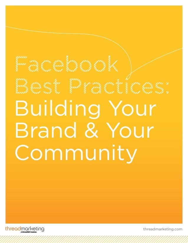 Facebook Best Practices: Building Your Brand & Your Community threadmarketing.com