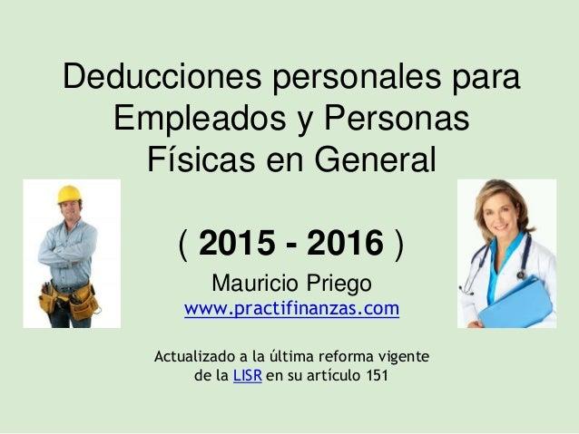 Deducciones personales para Empleados y Personas Físicas en General ( 2015 - 2016 ) Mauricio Priego www.practifinanzas.com...