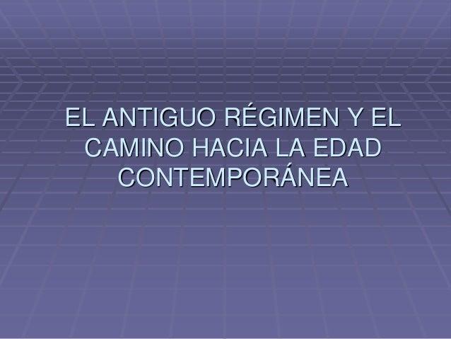 EL ANTIGUO RÉGIMEN Y EL CAMINO HACIA LA EDAD    CONTEMPORÁNEA