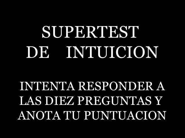 SUPERTEST  DE  INTUICION INTENTA RESPONDER A LAS DIEZ PREGUNTAS Y  ANOTA TU PUNTUACION