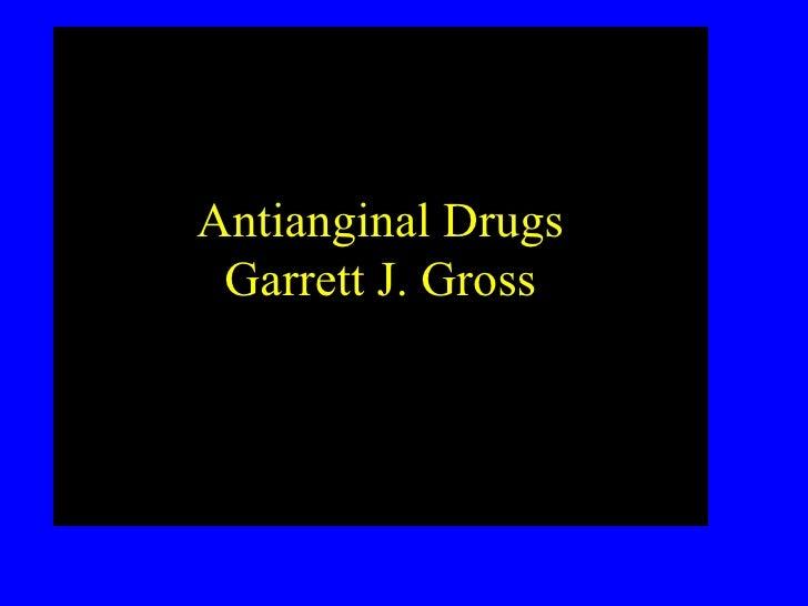 Antianginal Drugs Garrett J. Gross