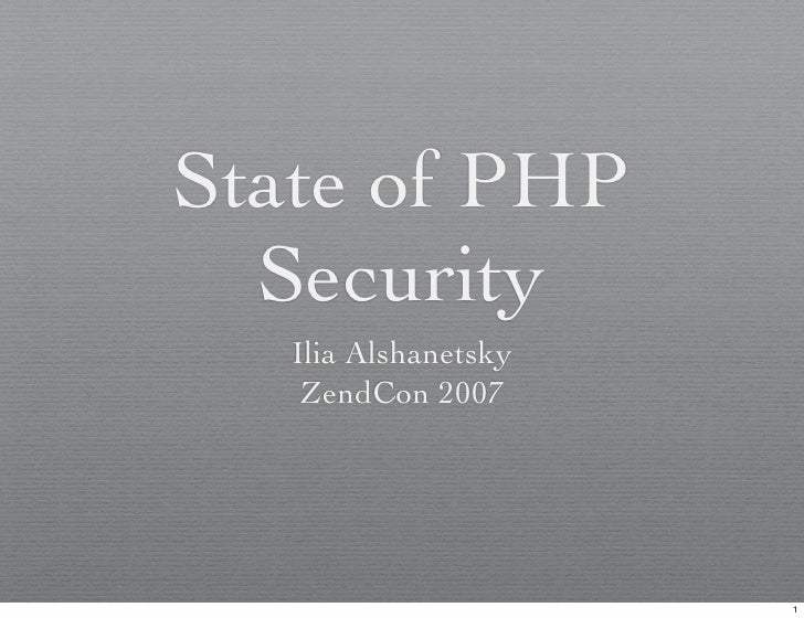 State of PHP   Security    Ilia Alshanetsky     ZendCon 2007                           1