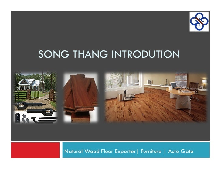 SONG THANG INTRODUTION    Natural Wood Floor Exporter| Furniture | Auto Gate