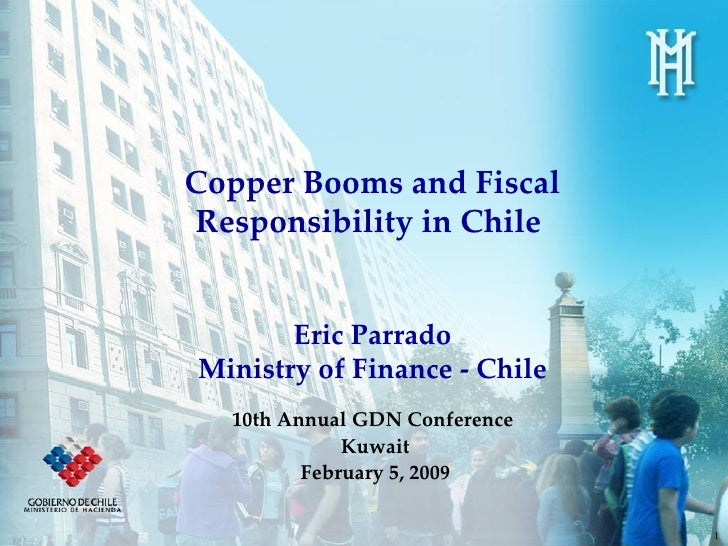 Copper Booms and Fiscal Responsibility in Chile  Eric Parrado Ministry of Finance - Chile 10th Annual GDN Conference  Kuwa...