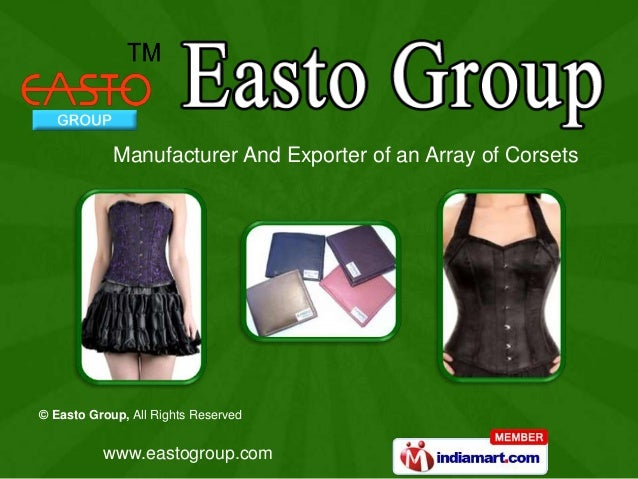 www.eastogroup.com © Easto Group, All Rights Reserved Manufacturer And Exporter of an Array of Corsets