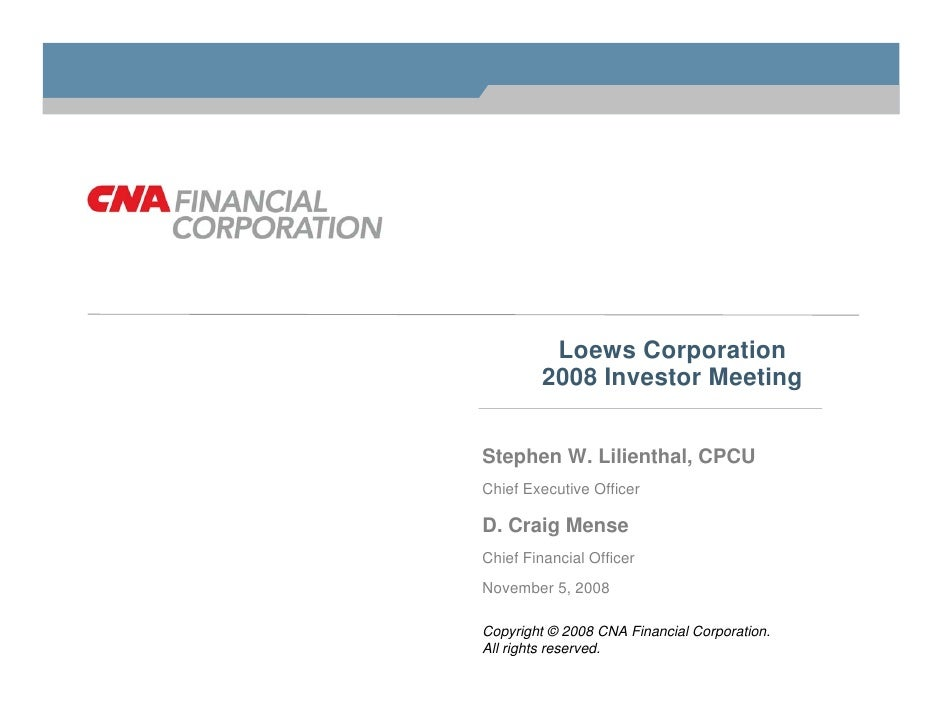 Loews Corporation          2008 Investor Meeting   Stephen W. Lilienthal, CPCU Chief Executive Officer  D. Craig Mense Chi...