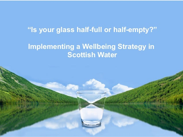 """""""Is your glass half-full or half-empty?"""" Implementing a Wellbeing Strategy in Scottish Water"""