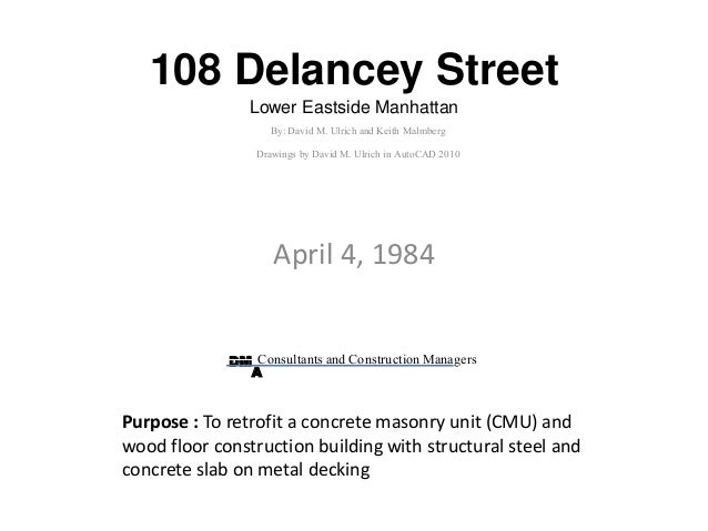 108 Delancey Street Lower Eastside Manhattan April 4, 1984 By: David M. Ulrich and Keith Malmberg Drawings by David M. Ulr...
