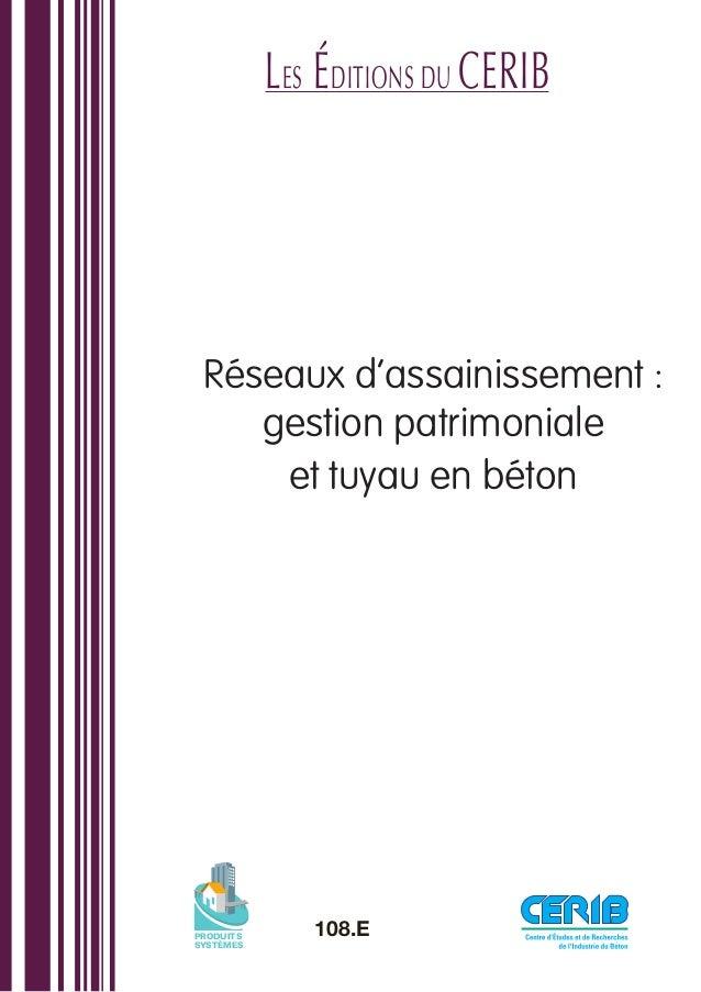 Réseaux d'assainissement :gestion patrimonialeet tuyau en bétonPRODUITSSYSTÈMES108.ELes ÉDITIONs DU cerib