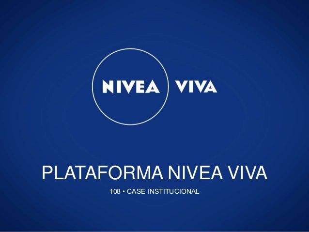 PLATAFORMA NIVEA VIVA 108 • CASE INSTITUCIONAL