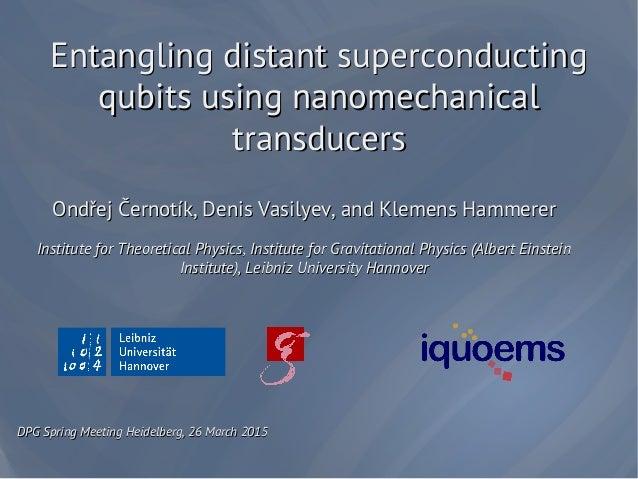 Entangling distant superconductingEntangling distant superconducting qubits using nanomechanicalqubits using nanomechanica...