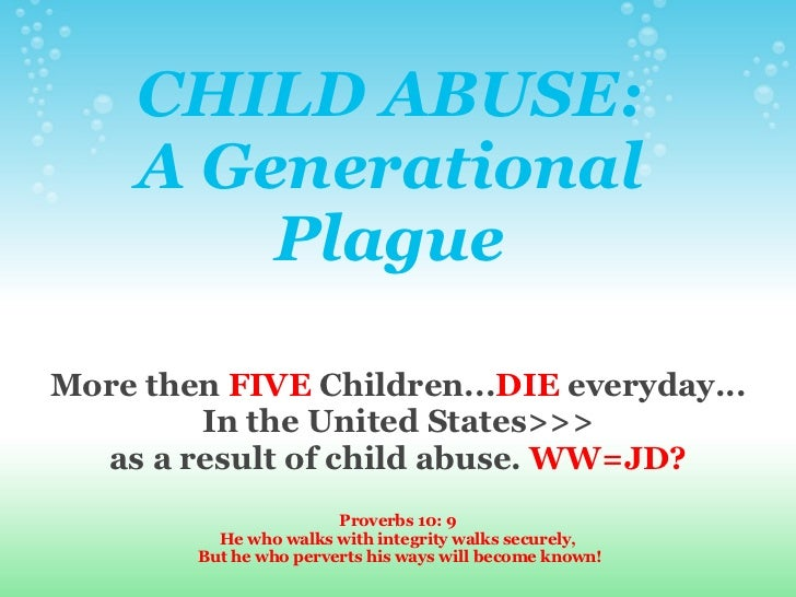 CHILD ABUSE: A Generational Plague More then  FIVE  Children... DIE  everyday... In the United States>>> as a result of ch...