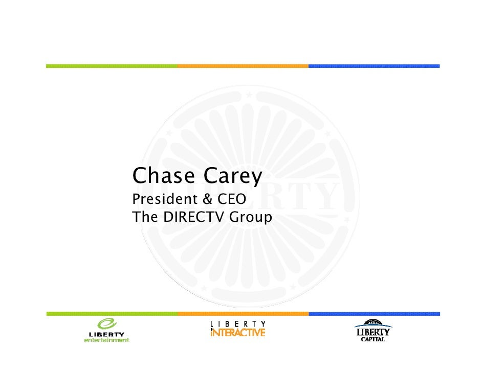 Chase Carey President & CEO The DIRECTV Group