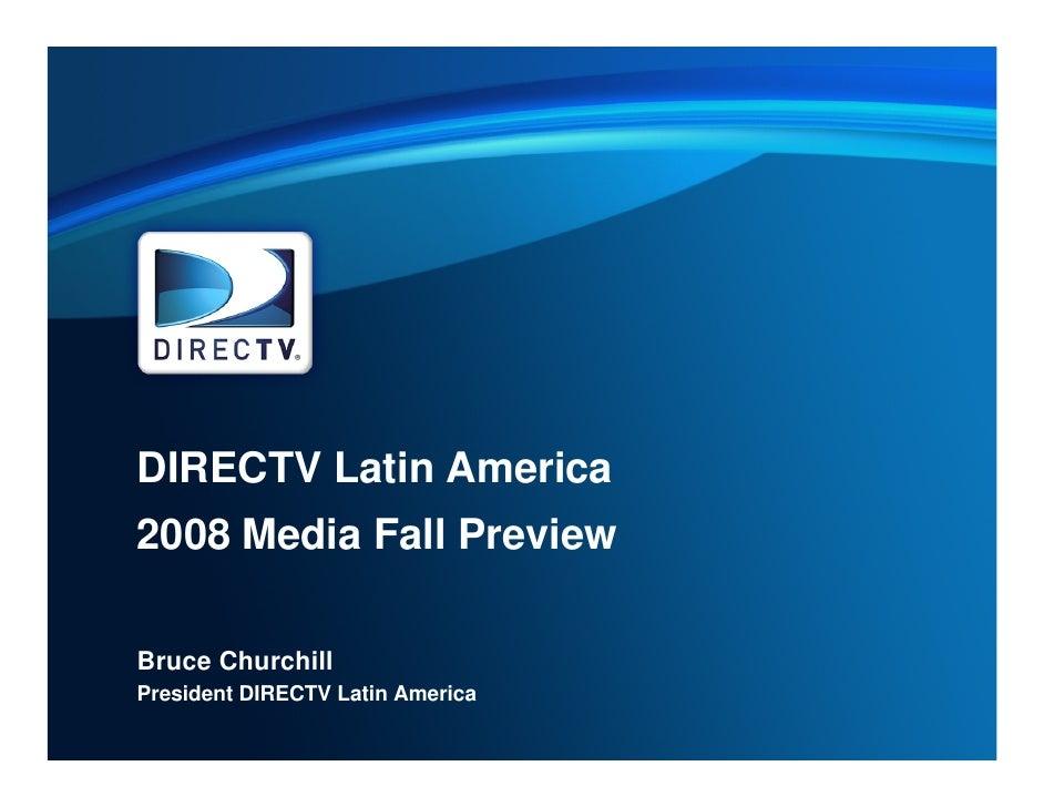 DIRECTV Latin America 2008 Media Fall Preview  Bruce Churchill President DIRECTV Latin America